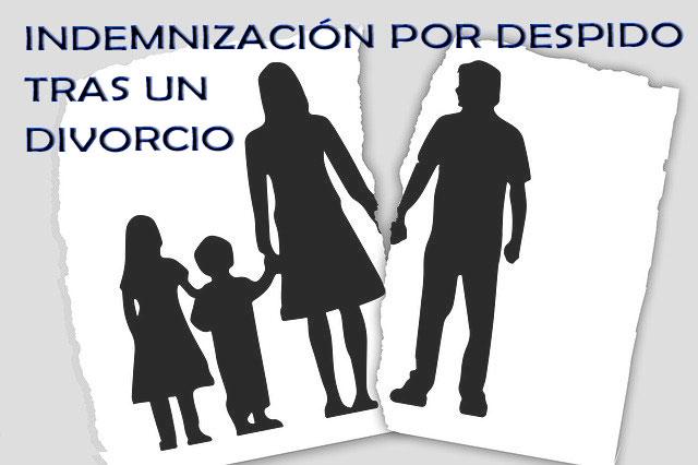 INDEMNIZACIÓN POR DESPIDO TRAS UN DIVORCIO